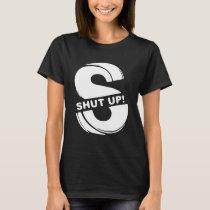 shut up (3) T-Shirt