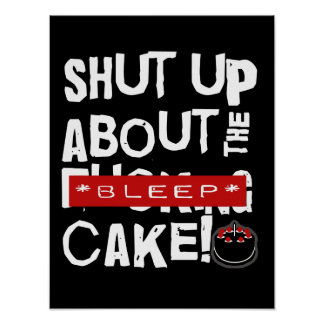 shut up about the cake white text poster