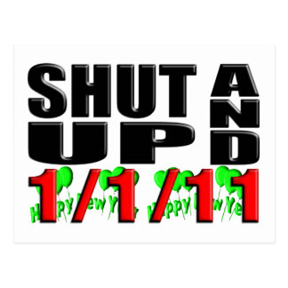 SHUT UP AND 1-1-11 (Happy New Year) Postcard