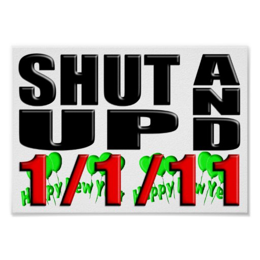 SHUT UP AND 1-1-11 (Happy New Year) Posters