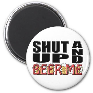 SHUT UP AND BEER ME (Mugs) Magnet