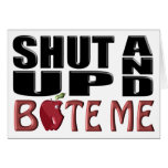 SHUT UP AND BITE ME GREETING CARD