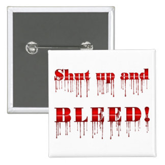 Shut Up and Bleed Button