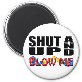 SHUT UP AND BLOW ME (Party Favor) Magnet