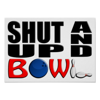 SHUT UP AND BOWL POSTER