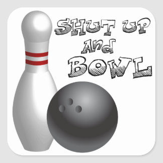 Shut Up and Bowl Square Sticker