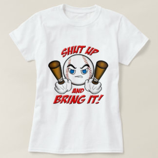 Shut Up and Bring It T-Shirt