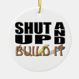SHUT UP AND BUILD IT (Construction) Ceramic Ornament
