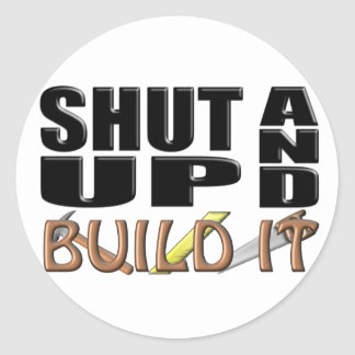 SHUT UP AND BUILD IT (Construction) Classic Round Sticker