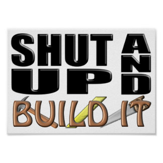 SHUT UP AND BUILD IT (Construction) Poster