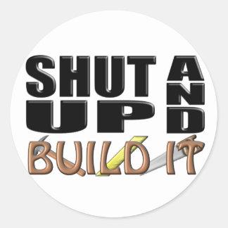 SHUT UP AND BUILD IT (Construction) Round Sticker