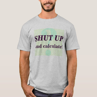 Shut Up and Calculate! T-Shirt