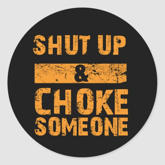 Shut Up And Choke Someone Bjj Sticker Zazzle