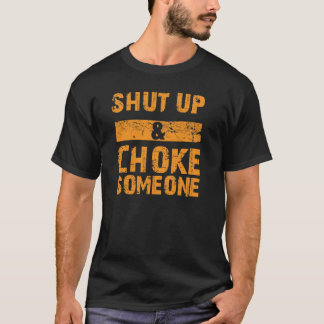 Shut Up and Choke Someone- Submission Grappling T T-Shirt