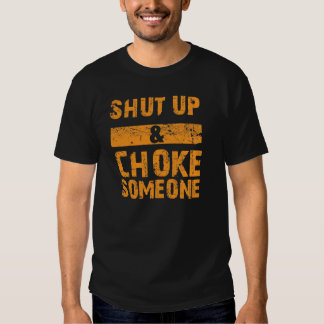 Shut Up and Choke Someone- Submission Grappling T Tees