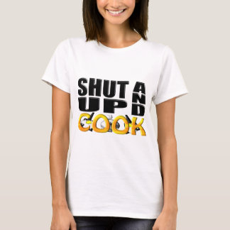 SHUT UP AND COOK T-Shirt