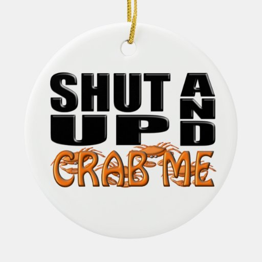 SHUT UP AND CRAB ME (Crabs) Christmas Ornaments