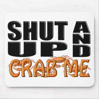 SHUT UP AND CRAB ME (Crabs) Mouse Pad
