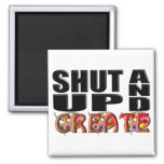 SHUT UP AND CREATE (Artistic) Magnet