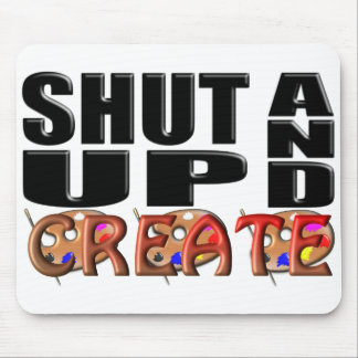 SHUT UP AND CREATE (Artistic) Mouse Pad