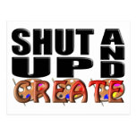 SHUT UP AND CREATE (Artistic) Post Card