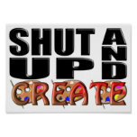 SHUT UP AND CREATE (Artistic) Posters