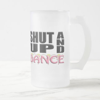 SHUT UP AND DANCE FROSTED GLASS BEER MUG