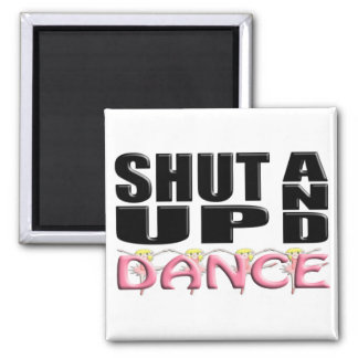 SHUT UP AND DANCE MAGNET