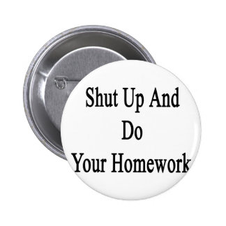 Shut Up And Do Your Homework Pinback Button