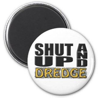 """SHUT UP AND DREDGE"" (Dredger) Magnet"