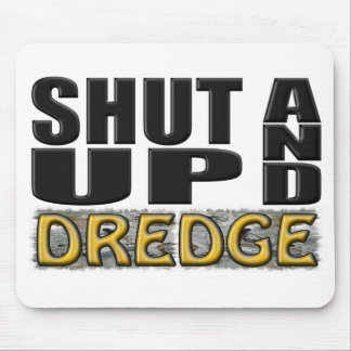 """SHUT UP AND DREDGE"" (Dredger) Mouse Pad"