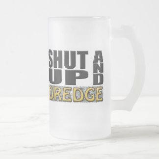 """SHUT UP AND DREDGE"" (Dredger) Mugs"