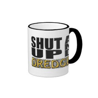 """SHUT UP AND DREDGE"" (Dredger) Coffee Mugs"