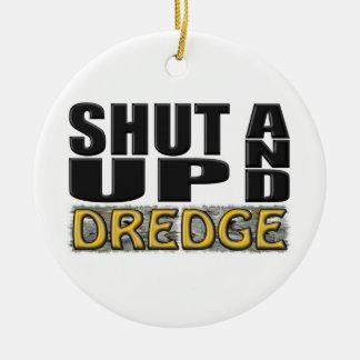 """SHUT UP AND DREDGE"" (Dredger) Christmas Tree Ornaments"