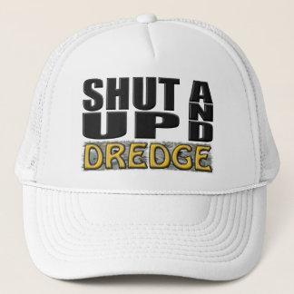 """""""SHUT UP AND DREDGE"""" (Dredger) Trucker Hat"""