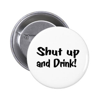 Shut Up And Drink Pinback Buttons