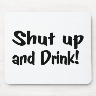 Shut Up And Drink Mouse Pad