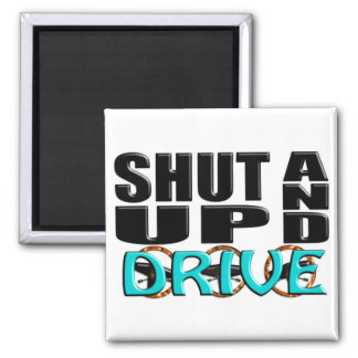 SHUT UP AND DRIVE 2 INCH SQUARE MAGNET