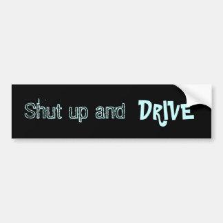 Shut up and drive car bumper sticker