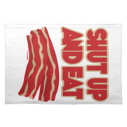 Shut Up And Eat Bacon Placemats