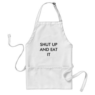SHUT UP AND EAT IT ADULT APRON