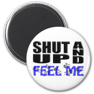 SHUT UP AND FEEL ME (TSA Hands) 2 Inch Round Magnet