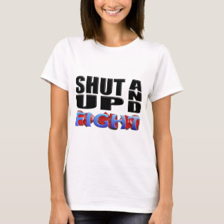 SHUT UP AND FIGHT T-Shirt