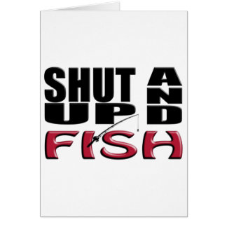 SHUT UP AND FISH CARD