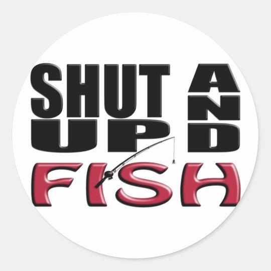 Shut up and fish classic round sticker for Shut up and fish