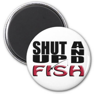 SHUT UP AND FISH MAGNET