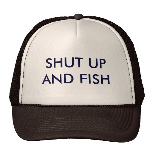 Shut up and fish trucker hat zazzle for Shut up and fish