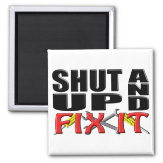 SHUT UP AND FIX IT (Tools) Magnet