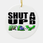 SHUT UP AND FLY (Aircraft) Christmas Ornaments