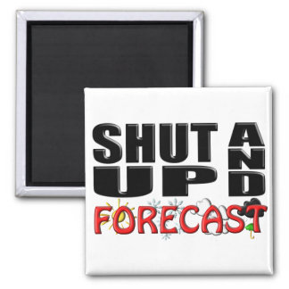 SHUT UP AND FORECAST (Weather) 2 Inch Square Magnet